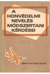 A honvédelmi nevelés módszertani kérdései - Bodó László dr., Szabó István - Régikönyvek