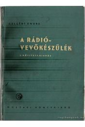 A rádióvevőkészülék - Gellért Endre - Régikönyvek