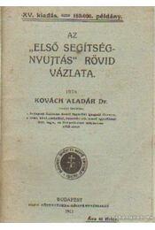 Az Első segítségnyujtás rövid vázlata - Kovách Aladár - Régikönyvek