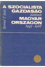 A szocialista gazdaság története Magyarországon 1945-1968 - Berend T. Iván - Régikönyvek
