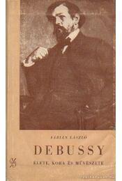 Debussy élete, kora és művészete - Fábián László - Régikönyvek