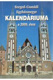 Szeged-Csanádi Egyházmegye kalendáriuma a 2003. évre - Vereb István - Régikönyvek