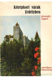 Középkori várak Erdélyben - Anghel, Gheorghe - Régikönyvek