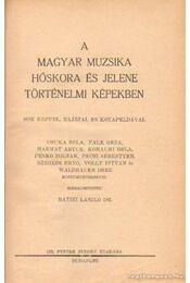 A magyar mizsika hőskora és jelene történelmi képekben - dr. Batizi László (szerk.) - Régikönyvek