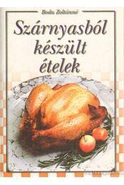 Szárnyasokból készült ételek - Boda Zoltánné - Régikönyvek