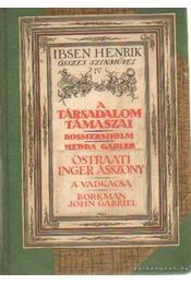 A társadalom támaszai - Rosmersholm - Hedda Gabler - Östraati Inger asszony - A vadmacska - Borkman John Gabriel - Henrik Ibsen - Régikönyvek