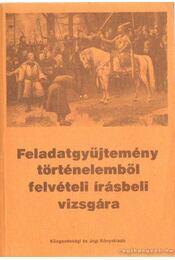 Feladatgyűjtemény történelemből felvételi írásbeli vizsgára - Horányi István, dr. - Régikönyvek