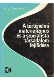 A történelmi materializmus és a szocialista társadalom fejlődése - Glezerman, G.J. - Régikönyvek