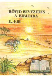 Rövid bevezetés a Bibliába - Aebi, Ernst - Régikönyvek