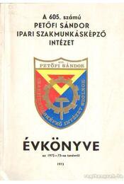 A 605. számú Petőfi Sándor Ipari Szakmunkásképző Intézet évkönyve az 1972-73-as tanévről - Rácz Gyula, Miklós József - Régikönyvek