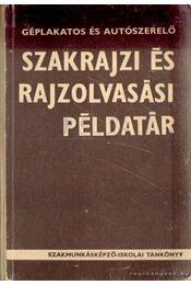 Géplakatos és autószerelő szakrajzi és rajzolvasási példatár - Mohácsi István - Régikönyvek