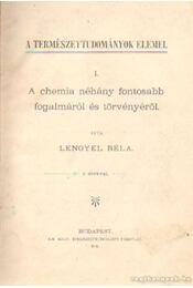 A chemia néhány fontosabb fogalmáról és törvényéről - Lengyel Béla - Régikönyvek