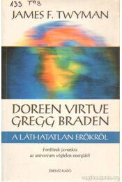 Doreen Virtue és Gregg Braden a láthatatlan erőkről - James F. Twyman - Régikönyvek