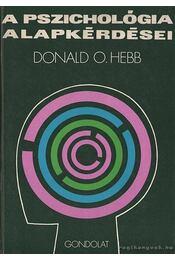 A pszichológiai alapkérdései - Hebb, Donald O. - Régikönyvek