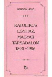 Katolikus egyház, magyar társadalom 1890-1986 - Gergely Jenő - Régikönyvek