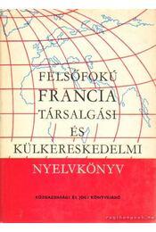 Felsőfolú francia társalgási és külkereskedelmi nyelvkönyv - Reznák Lászlóné- Magyar Miklós - Régikönyvek