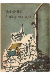 A királyi kocsihajtó - Neff, Vladimír - Régikönyvek