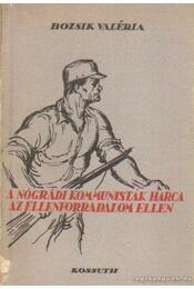 A nógrádi kommunisták harca az ellenforradalom ellen - Bozsik Valéria - Régikönyvek