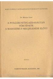 A polgári közgazdaságtan története a marxizmus megjelenése előtt - Mátyás Antal - Régikönyvek