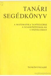 Tanári segédkönyv a matematika tanításához a szakközépiskolák I. osztályában - Gábor Endréné- Vári János - Régikönyvek
