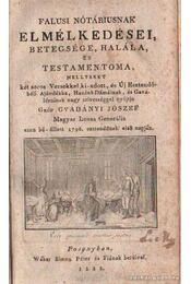 Falusi nótáriusnak elmélkedései, betegsége, halála, és testamentoma - Gvadányi József - Régikönyvek