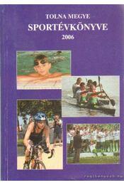 Tolna megye sportévkönyve 2006. - Teszler Vendel - Régikönyvek