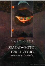 Századvégtől ezredvégig - Magyar prózaírók - Vasy Géza - Régikönyvek