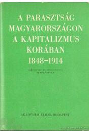 A parasztság Magyarországon a kapitalizmus korában 1848-1914 I. kötet - Szabó István - Régikönyvek