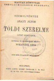Szemelvények Arany János Toldi szerelme czímű eposzából - Arany János - Régikönyvek