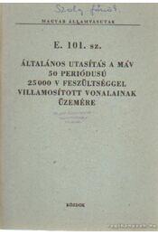 E. 101. sz. általános utasítás a MÁV 50 periódusú 25000 v feszültséggel villamosított vonalainak üzemére - Régikönyvek