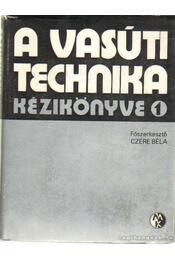 A vasúti technika kézikönyve 1-2. - Dr. Czére Béla (szerk.) - Régikönyvek