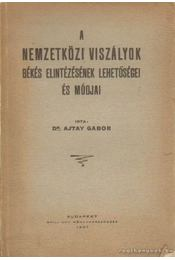 A nemzetközi viszályok békés elintézésének lehetőségei és módjai - Ajtay Gábor dr. - Régikönyvek