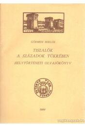 Tiszalök a századok tükrében - Görbedi Miklós - Régikönyvek