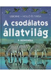 A csodálatos állatvilág - Dowswell, P. - Régikönyvek