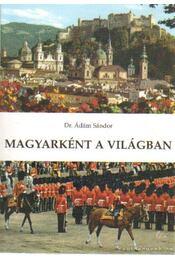 Magyarként a világban - Ádám Sándor - Régikönyvek