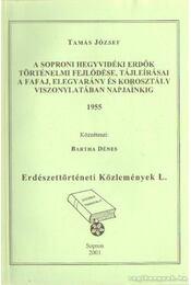 A soproni hegyvidéki erdők történelmi fejlődése, tájleírásai a fafaj, elegyarány és korosztály viszonylatában napjainkig 1955 - Tamás József - Régikönyvek