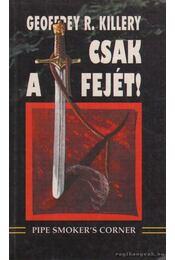 Csak a fejét! - Killery, Ceoffrey R. - Régikönyvek