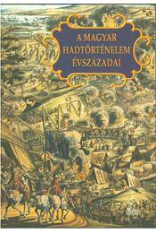 A magyar hadtörténelem évszázadai (dedikált) - Király Béla, Veszprémy László - Régikönyvek