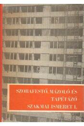 Szobafestő, mázoló és tapétázó szakmai ismeret I. - Király Ferenc - Régikönyvek