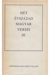 Hét évszázad magyar versei III. kötet - Király István, Klaniczay Tibor, Pándi Pál, Szabolcsi Miklós - Régikönyvek