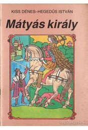 Mátyás király - Kiss Dénes, Hegedűs István - Régikönyvek