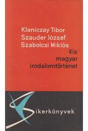 Kis magyar irodalomtörténet - Klaniczay Tibor, Szauder József, Szabolcsi Miklós - Régikönyvek