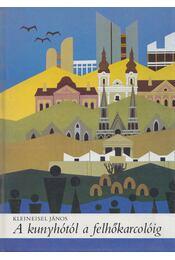 A kunyhótól a felhőkarcolóig - Kleineisel János - Régikönyvek