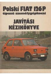 Polski Fiat 126P típusú személygépkocsi javítási kézikönyve - Klimecki, Z., Zembowicz, J. - Régikönyvek