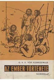Az ember története - Koenigswald, G. H. R. Von - Régikönyvek