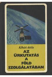 Az űrkutatás a Föld szolgálatában - Kőháti Attila - Régikönyvek