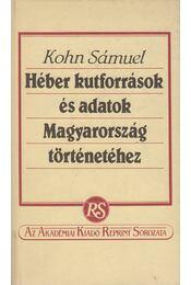 Héber kutforrások és adatok Magyarország történetéhez (reprint) - Kohn Sámuel - Régikönyvek