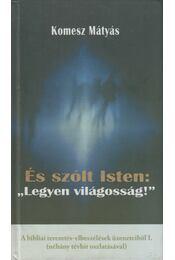 """És szólt Isten: """"Legyen világosság!"""" - Komesz Mátyás - Régikönyvek"""
