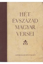 Hét évszázad magyar versei - Komlós Aladár, Klaniczay Tibor, Lukácsy Sándor, Pándi Pál, Szász Imre - Régikönyvek