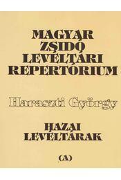 Magyar zsidó levéltári repertórium I/A-B - Komoróczy Géza, Haraszti György - Régikönyvek
